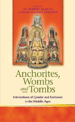 Anchorites Wombs And Tombs on Life In The Middle Ages Book
